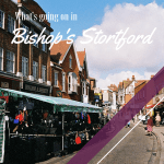 What going on in Bishop's Stortford